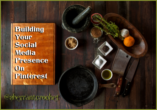 Building Your Social Media Presence On Pinterest - Article by Aberrant Crochet
