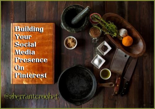 Building Your Social Media Presence On Pinterest - Article by Aberrant Crochet