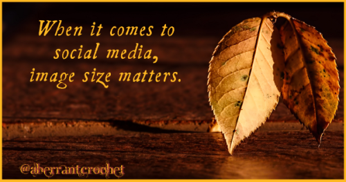 Facebook And Blogging - Why Image Size Matters - Aberrant Crochet