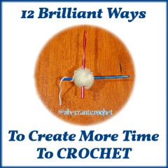 12 Brilliant Ways To Create More Time To Crochet - photo and article by Aberrant Crochet